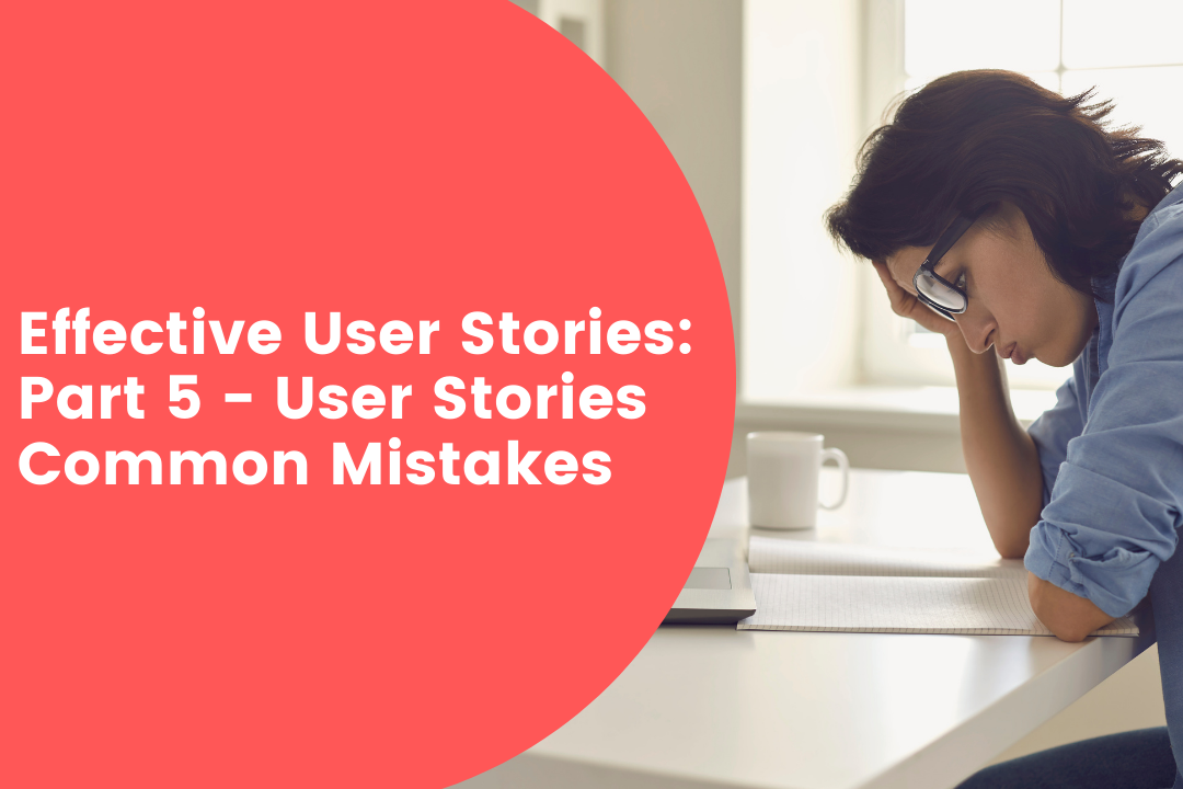 Common Mistakes when writing User Stories and how to avoid them